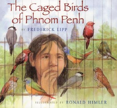 The Caged Birds of Phnom Penh - Lipp, Frederick