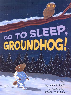 Go to Sleep, Groundhog! - Cox, Judy