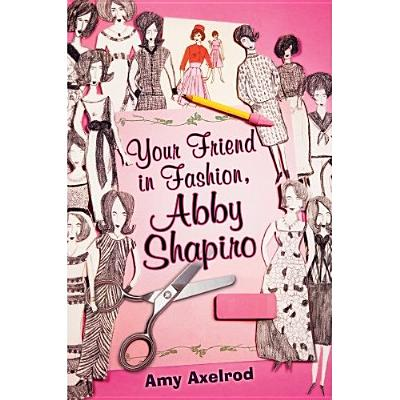 Your Friend in Fashion, Abby Shapiro - Axelrod, Amy