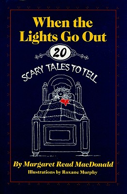 When the Lights Go Out: Twenty Scary Tales to Tell - MacDonald, Margaret Read