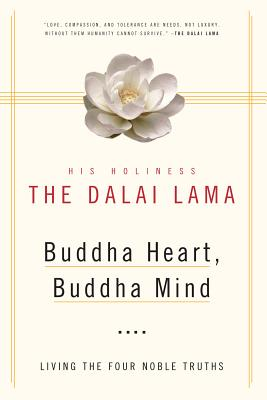 Buddha Heart, Buddha Mind: Living the Four Noble Truths - Dalai Lama, and Barr, Robert R (Translated by)