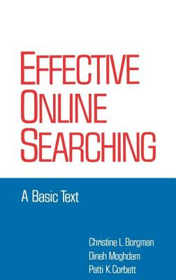 Effective Online Searching: A Basic Text - Corbett, Patti K, and Borgman, Christine L, and Moghdam, Dineh