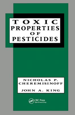 Toxic Properties of Pesticides - Cheremisinoff, Nicholas P, PH.D., and King, John Allison