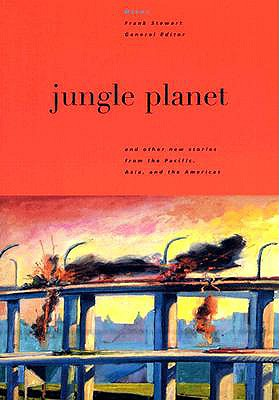 Jungle Planet: And Other Stories from the Pacific, Asia, and the Americas - Stewart, Frank (Editor), and Fulton, Bruce, Professor (Editor), and Gamalinda, Eric (Editor)