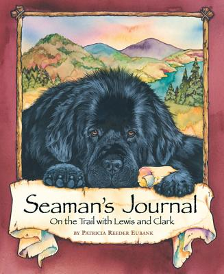 Seaman's Journal: On the Trail with Lewis and Clark - Eubank, Patricia Reeder