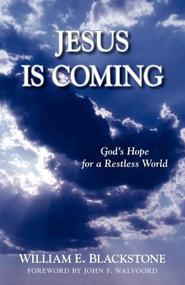 Jesus Is Coming: God's Hope for a Restless World - Blackstone, William E