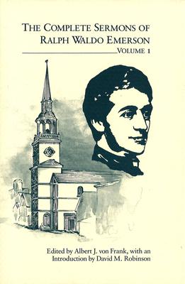 The Complete Sermons of Ralph Waldo Emerson, Volume 1 - Emerson, Ralph Waldo, and Von Frank, Albert J (Editor), and Robinson, David M (Introduction by)