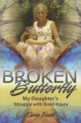 Broken Butterfly: My Daughter's Struggle with Brain Injury - Finell, Karin