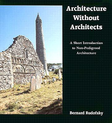 Architecture Without Architects: A Short Introduction to Non-Pedigreed Architecture - Rudofsky, Bernard
