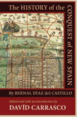 The History of the Conquest of New Spain - Diaz Del Castillo, Bernal, and Carrasco, David (Editor), and Adorno, Rolena