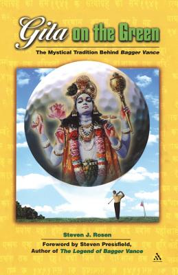 Gita on the Green: The Mystical Tradition Behind Bagger Vance - Rosen, Steven J, and Pressfield, Steven (Foreword by)