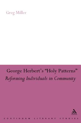 George Herbert's Holy Patterns: Reforming Individuals in Community - Miller, Greg