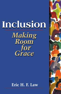 Inclusion: Making Room for Grace - Law, Eric H F