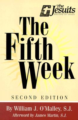 The Fifth Week: Second Edition - O'Malley, William J, S.J., and Martin, James, S.J. (Afterword by), and Downey, Joseph F (Introduction by)