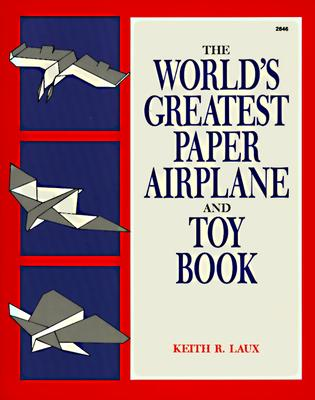 The World's Greatest Paper Airplane and Toy Book - Laux, Keith R, and Laux Keith