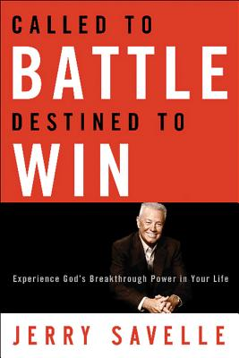 Called to Battle Destined to Win: Experience God's Breakthrough Power in Your Life - Savelle, Jerry, Dr.