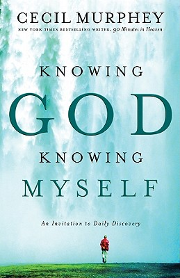 Knowing God, Knowing Myself: An Invitation to Daily Discovery - Murphey, Cecil, Mr.