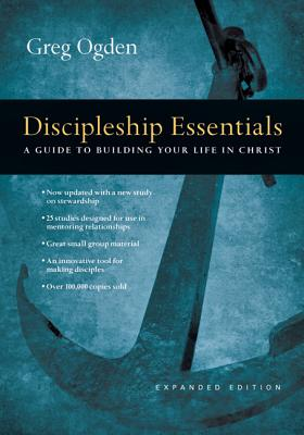 Discipleship Essentials: A Guide to Building Your Life in Christ - Ogden, Greg, Mr.