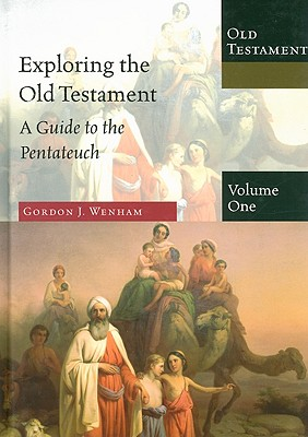 Exploring the Old Testament: A Guide to the Pentateuch - Wenham, Gordon J