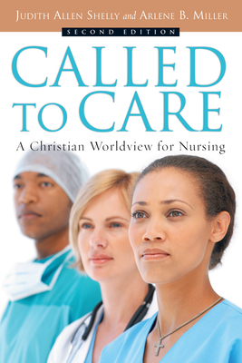 Called to Care: A Christian Worldview for Nursing - Shelly, Judith Allen, and Miller, Arlene B