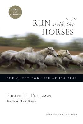 Run with the Horses: The Quest for Life at Its Best - Peterson, Eugene H