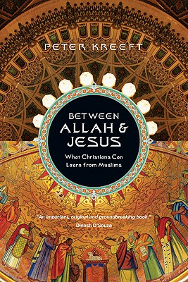 Between Allah & Jesus: What Christians Can Learn from Muslims - Kreeft, Peter