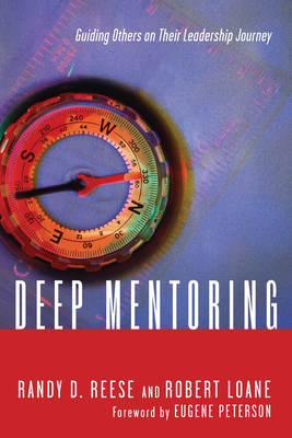 Deep Mentoring: Guiding Others on Their Leadership Journey - Reese, Randy D, and Loane, Robert, and Peterson, Eugene (Foreword by)