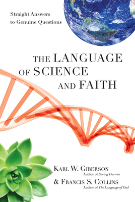 The Language of Science and Faith: Straight Answers to Genuine Questions - Giberson, Karl W, and Collins, Francis S, Dr., M.D., PH.D.