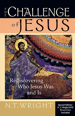 The Challenge of Jesus: Rediscovering Who Jesus Was and Is - Wright, N T