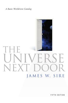 The Universe Next Door: A Basic Worldview Catalog - Sire, James W