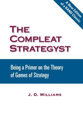 The Compleat Strategyst: Being a Primer on the Theory of Games of Strategy - Williams, J D