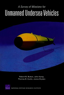 A Survey of Missions for Unmanned Undersea Vehicles - Button, Robert W, and Kamp, John, and Curtin, Thomas B
