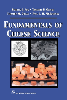 Fundamentals of Cheese Science - Fox, Patrick, and McSweeney, Paul, and Cogan, Timothy M