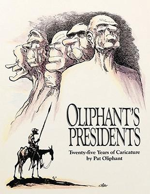 Oliphant's Presidents:: Twenty-Five Years of Caricature - Oliphant, Pat, and Oliphant, Patrick, and Reaves, Wendy Wick