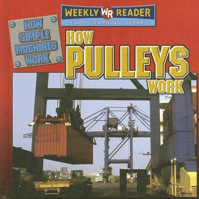 How Pulleys Work - Mezzanotte, Jim, and Nations, Susan (Consultant editor), and Voege, Debra (Consultant editor)