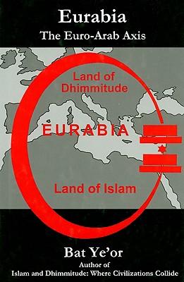 Eurabia: The Euro-Arab Axis - Ye'or, Bat
