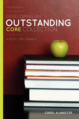 Developing an Outstanding Core Collection: A Guide for Libraries, Second Edition - Alabaster, Carol