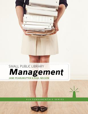 Small Public Library Management - Pearlmutter, Jane, and Nelson, Paul