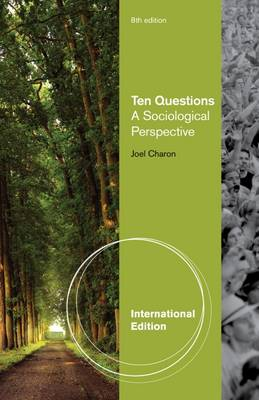 Ten Questions: A Sociological Perspective - Charon, Joel M.