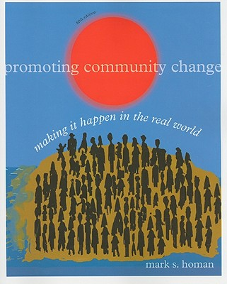 Promoting Community Change: Making It Happen in the Real World - Homan, Mark S
