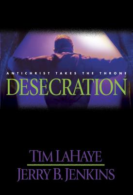 Desecration - LaHaye, Tim, Dr., and Jerry B Jenkins and Tim LaHaye, and Jenkins, Jerry B