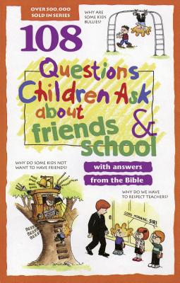 108 Questions Children Ask about Friends and School - Veerman, David R, and Osborne, Rick, Mr., and Galvin, Jim