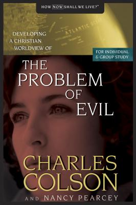 The Problem of Evil - Colson, Charles W, and Pearcey, Nancy