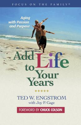 Add Life to Your Years: Aging with Passion and Purpose - Engstrom, Theodore Wilhelm, and Gage, Joy P, and Colson, Charles W (Foreword by)