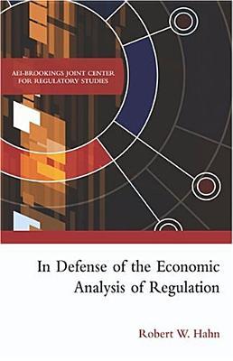 In Defense of the Economic Analysis of Regulation - Hahn, Robert, Dr., Ph.D.