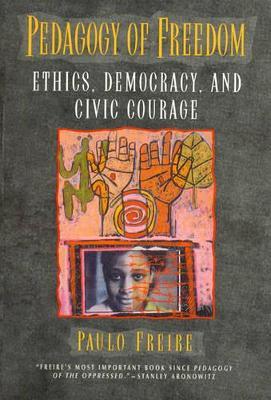 Pedagogy of Freedom: Ethics, Democracy, and Civic Courage - Freire, Paulo, and Aronowitz, Stanley, Professor (Foreword by)