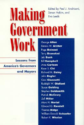 Making Government Work: Lessons from America's Governors and Mayors - Andrisani, Paul J (Editor), and Hakim, Simon (Editor), and Leeds, Eva (Editor)