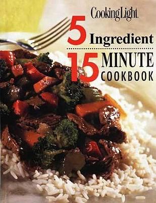 5 Ingredient 15 Minute Cookbook - Oxmoor House