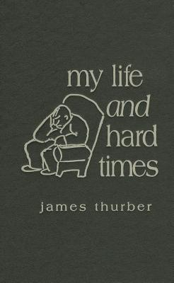 My Life and Hard Times - Thurber, James