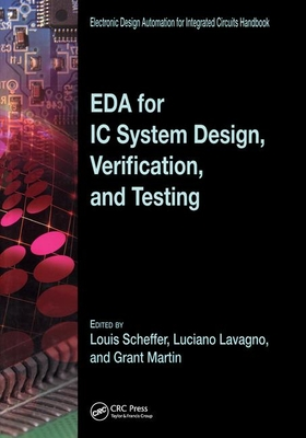 EDA for IC System Design, Verification, and Testing - Scheffer, Louis (Editor), and Lavagno, Luciano (Editor), and Martin, Grant Edmund (Editor)